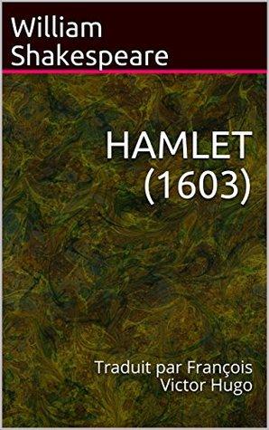 HAMLET (1603): Traduit par François Victor Hugo