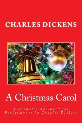 A Christmas Carol: Personally Abridged for Performance by Charles Dickens