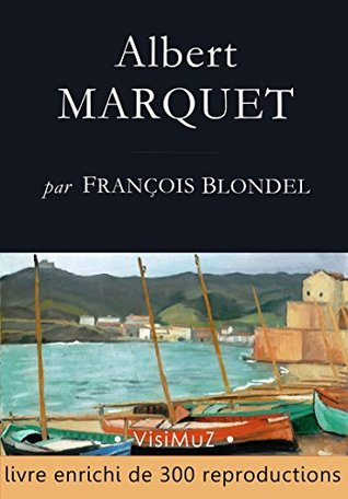 Albert MARQUET: Ses voyages, sa vie, son oeuvre