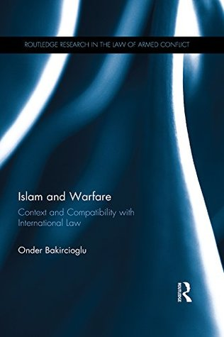 Islam and Warfare: Context and Compatibility with International Law