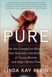 Pure: Inside the Evangelical Movement That Shamed a Generation of Young Women and How I Broke Free Book