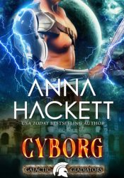 Cyborg (Galactic Gladiators, #10) Book by Anna Hackett