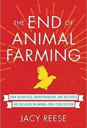 The End of Animal Farming: How Scientists, Entrepreneurs, and Activists Are Building an Animal-Free Food System Book