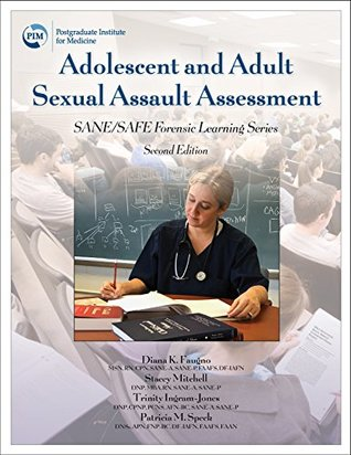 Adolescent and Adult Sexual Assault Assessment 2e (SANE/SAFE Forensic Learning Series)