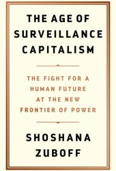 The Age of Surveillance Capitalism: The Fight for a Human Future at the New Frontier of Power Book