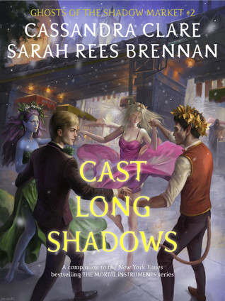 Cast Long Shadows (Ghosts of the Shadow Market, #2)