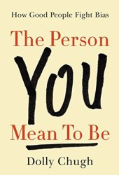 The Person You Mean to Be: How Good People Fight Bias Book