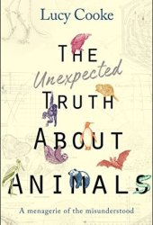 The Unexpected Truth About Animals: A Menagerie of the Misunderstood Book