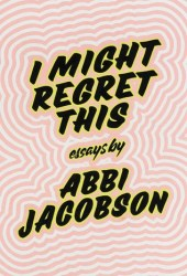I Might Regret This: Essays, Drawings, Vulnerabilities, and Other Stuff Book