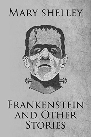 Frankenstein and Other Stories: The Collected Works of Mary Shelley