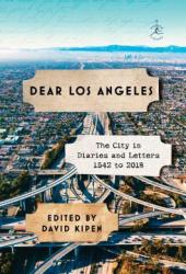 Dear Los Angeles: The City in Diaries and Letters, 1542 to 2018 Book