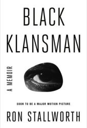 Black Klansman: Race, Hate, and the Undercover Investigation of a Lifetime Book