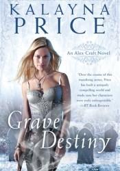 Grave Destiny (Alex Craft, #6) Book by Kalayna Price