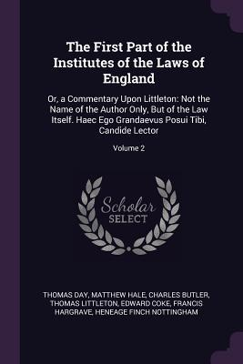 The First Part of the Institutes of the Laws of England: Or, a Commentary Upon Littleton: Not the Name of the Author Only, But of the Law Itself. Haec Ego Grandaevus Posui Tibi, Candide Lector; Volume 2
