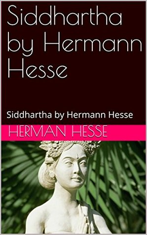 Siddhartha by Hermann Hesse: Siddhartha by Hermann Hesse