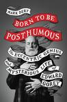 Born to Be Posthumous: The Eccentric Life and Mysterious Genius of Edward Gorey