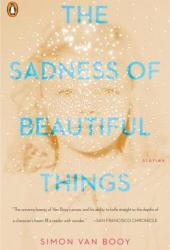 The Sadness of Beautiful Things: Stories Book