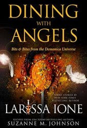 Dining with Angels: Bits & Bites from the Demonica Universe Book