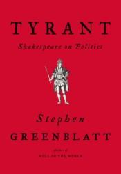 Tyrant: Shakespeare on Politics Book by Stephen Greenblatt
