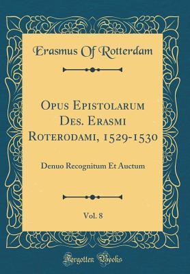 Opus Epistolarum Des. Erasmi Roterodami, 1529-1530, Vol. 8: Denuo Recognitum Et Auctum