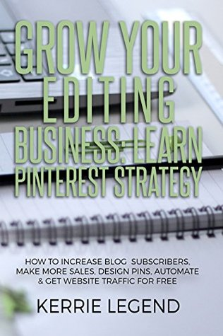 Grow Your Editing Business: Learn Pinterest Strategy: How to Increase Blog Subscribers, Make More Sales, Design Pins, Automate & Get Website Traffic for Free