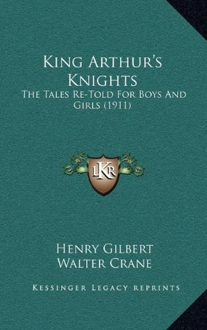 King Arthur's Knights: The Tales Re-Told For Boys And Girls (1911)