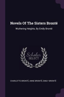 Novels of the Sisters Bront�: Wuthering Heights, by Emily Bront�