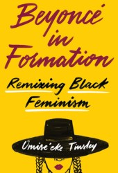 Beyoncé in Formation: Remixing Black Feminism Book