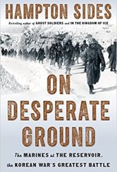 On Desperate Ground: The Marines at The Reservoir, the Korean War's Greatest Battle Book