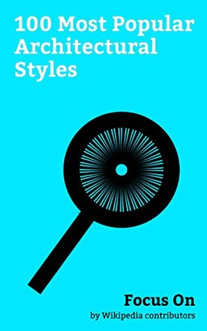Focus On: 100 Most Popular Architectural Styles: Architectural Style, Modernism, Art Nouveau, Gothic Architecture, Brutalist Architecture, Arts and Crafts ... Architecture, Mid-century Modern, etc.