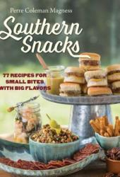 Southern Snacks: 77 Recipes for Small Bites with Big Flavors Book