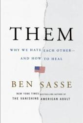 Them: Why We Hate Each Other - and How to Heal Book