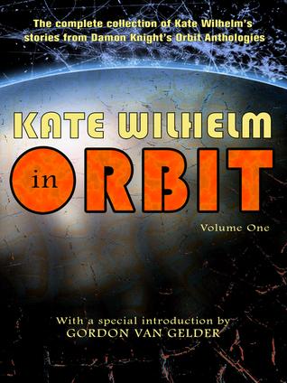 Kate Wilhelm in Orbit, Volume One