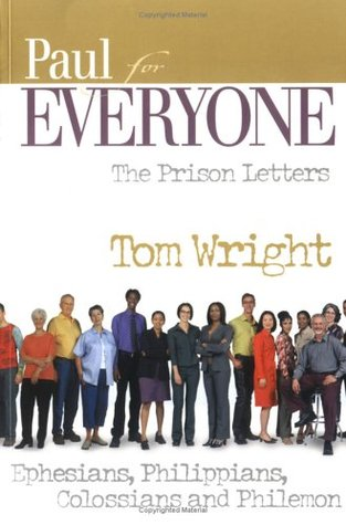 Paul for Everyone: The Prison Letters Ephesians, Philippians, Colossians and Philemon