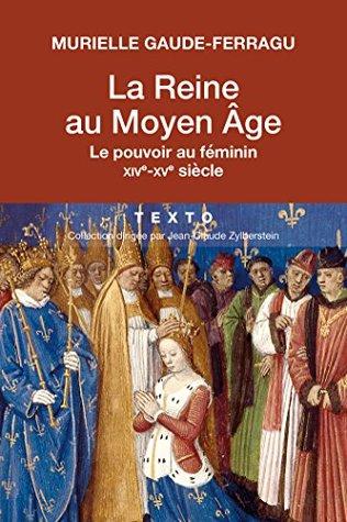 La Reine au Moyen Âge: Le pouvoir au féminin. XIV e - XV e siècle