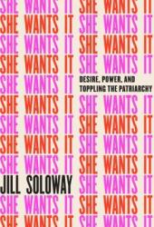 She Wants It: Desire, Power, and Toppling the Patriarchy Book