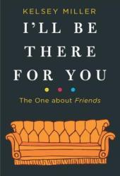 I'll Be There for You: The One about Friends Book
