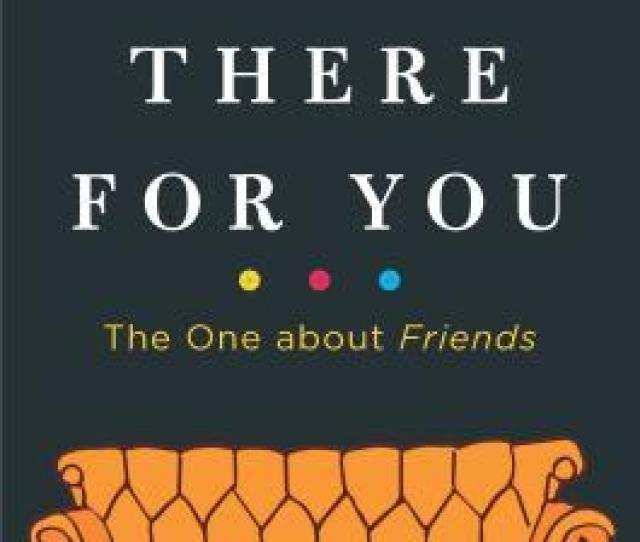 Ill Be There For You The One About Friends