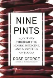 Nine Pints: A Journey Through the Money, Medicine, and Mysteries of Blood Book