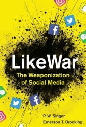 LikeWar: The Weaponization of Social Media Book