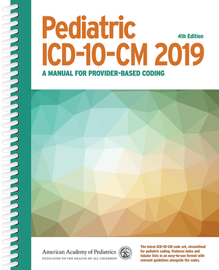 Pediatric ICD-10-CM 2019: A Manual for Provider-Based Coding