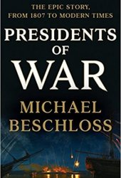 Presidents of War: The Epic Story, from 1807 to Modern Times Book