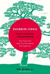 Shinrin-Yoku: The Art and Science of Forest Bathing Book