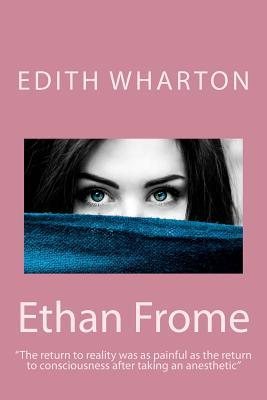 Ethan Frome: The Return to Reality Was as Painful as the Return to Consciousness After Taking an Anesthetic