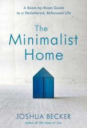 The Minimalist Home: A Room-By-Room Guide to a Decluttered, Refocused Life Book