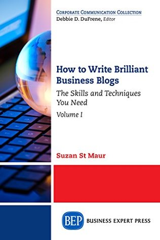 How to Write Brilliant Business Blogs, Volume I: The Skills and Techniques You Need: 1