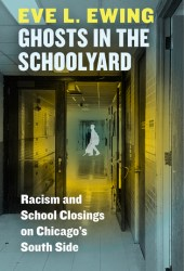 Ghosts in the Schoolyard: Racism and School Closings on Chicago's South Side Book