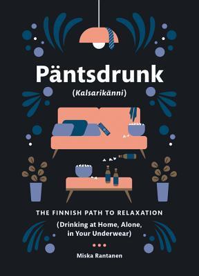 Päntsdrunk (Kalsarikänni): The Finnish Path to Relaxation