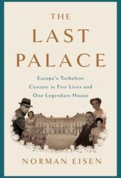 The Last Palace: Europe's Turbulent Century in Five Lives and One Legendary House Book