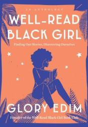 Well-Read Black Girl: Finding Our Stories, Discovering Ourselves Book by Glory Edim